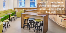 Here Are 3 Essential Reasons Why You Must Invest In Good Bespoke Furniture Instead Of Readymade