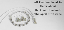 Herkimer Jewelry -  April Birthstone Jewelry
