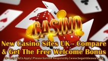 New Casino Sites UK - Compare & Get The Free Welcome Bonus