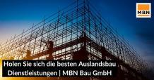 Holen Sie sich die besten Auslandsbau Dienstleistungen | MBN Bau GmbH