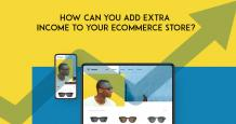 How Can You Add Extra Income to Your Ecommerce Store?