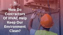 How Do Contractors Of HVAC Help Keep Our Environment Clean?