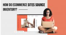 How do Ecommerce Sites Source Inventory? – Complete Guide