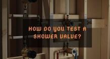 How Do You Test A Shower Valve?