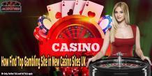 How Find Top Gambling Site in New Casino Sites UK - Lady Love Bingo