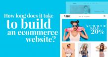 How Long Does it Take to Build an Ecommerce Website?