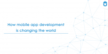 How Mobile App Development Is Changing The World