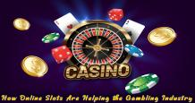How Slots Online Are Helping the Gambling Industry
