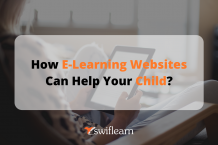 How E-Learning Websites Can Help Your Child? - Swiflearn Blog