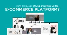 How to Build an Online Business Using E-commerce Platforms?