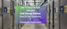 How To Choose the Right Laboratory Cold Storage Solution Based On Your Temperature Functionality Requirements