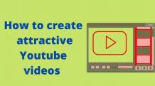 How to create an attractive Youtube videos online and offline?