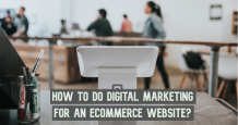 How to Do Digital Marketing for an eCommerce Website?