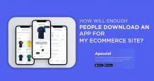 How will Enough People Download an App for my Ecommerce Site?