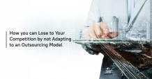 How you can lose to your competition by not adapting to an outsourcing model