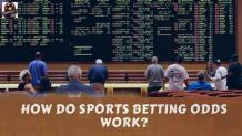 Online Sports Betting - How do Sports Betting Odds Work?