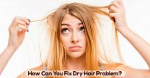 How Can You Fix Dry Hair Problem?