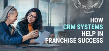 How CRM Systems Help in Franchise Success | izmoLeads