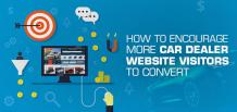 How to Encourage More Car Dealer Website Visitors to Convert | izmocars