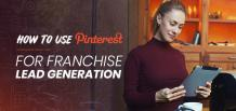 How to use Pinterest for Franchise Lead Generation | izmoLeads