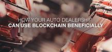 How Your Auto Dealership Can Use Blockchain Beneficially | izmocars
