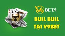 Hướng dẫn cách chơi Bull Bull tại V9BET Casino trực tuyến