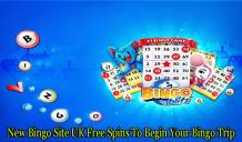 New Bingo Site UK Free Spins To Begin Your Bingo Trip - UK Online Gambling Blogging Site