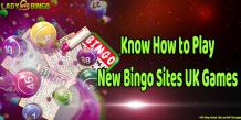 Know How to Play New Bingo Sites UK Games  - UK Online Gambling Blogging Site