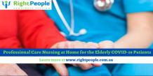 Professional Care Nursing at Home for The Elderly COVID-19 Patients - rightpeopleskilltests.over-blog.com