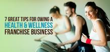 7 Great Tips for Owing a Health & Wellness Franchise Business | Franchise Now
