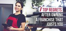 7 Top Regrets after Owning a Franchise that Costs you | Franchise Now