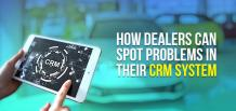 How Dealers Can Spot Problems in Their CRM System | izmo auto