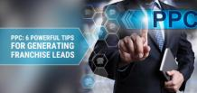 PPC: 6 Powerful Tips for Generating  Franchise Leads  | Franchise Now