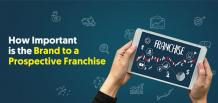 How Important is the Brand to a Prospective Franchise | Franchise Now