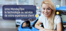 izmo Monday tips:  la technologie au service de votre expérience client|izmocars France