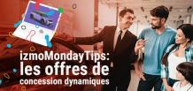 izmoMondayTips: les offres de concession dynamiques |izmocars France