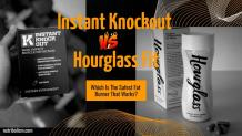 Instant Knockout vs Hourglass Fit Fat Burners For Weight Loss