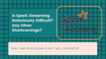 Is Spark Streaming Notoriously Difficult? | Article Event