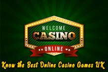 Know the Best Online Casino Games UK - Gambling Blog Site