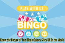 Know the Future of Top Bingo Games Sites UK in the World - Gambling Site Blog