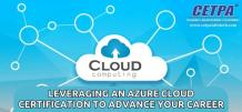 Leveraging An Azure Cloud Certification To Advance Your Career