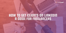 LinkedIn Marketing: A step-by-step guide for freelancers - TapChief Blog