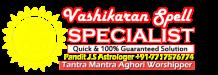 Vashikaran Spell Specialist Pandit J.S Astrologer +91-7717576774