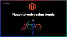 Topmost Magento web design trends to explore in 2020