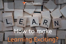 How to Make Learning Exciting? | Swiflearn