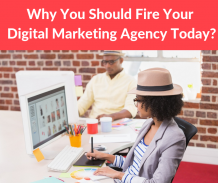 Why you should Fire your Digital Marketing Agency today?