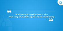 Multi-Touch Attribution Is The New Way Of Mobile Application Marketing – Techugo Blogs