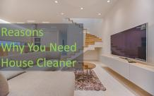 Reasons Why You Need House Cleaner