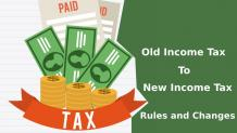 Old Income tax to New Income Tax Rules and Changes