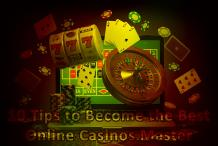 10 Tips to Become the Best Online Casinos Master